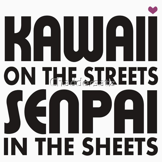 TShirtGifter presents: Kawaii on the Streets, Senpai in the sheets | Unisex T-Shirt
