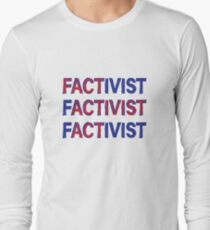 Activism based in fact Long Sleeve T-Shirt