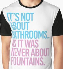 It's not about bathrooms as it was never about fountains Graphic T-Shirt