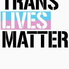 Trans Lives Matter by queeradise
