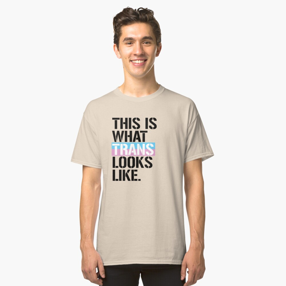 This is what Trans looks like Classic T-Shirt Front