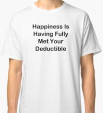 Happiness Is Having Fully Met Your Deductible Classic T-Shirt