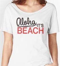 Aloha, it's beach! Women's Relaxed Fit T-Shirt