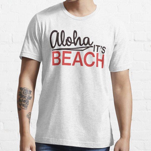 Aloha, it's beach! Essential T-Shirt
