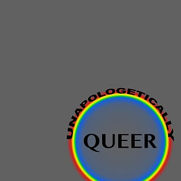 Unapologetically Queer by megasilly