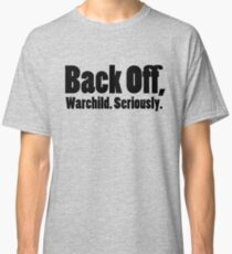 Back off, Warchild. Seriously. Classic T-Shirt