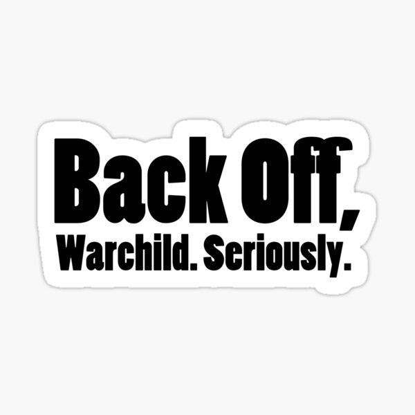Back off, Warchild. Seriously. Sticker