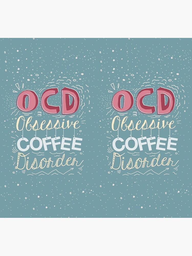 OCD - Obsessive Coffee Disorder by mirunasfia