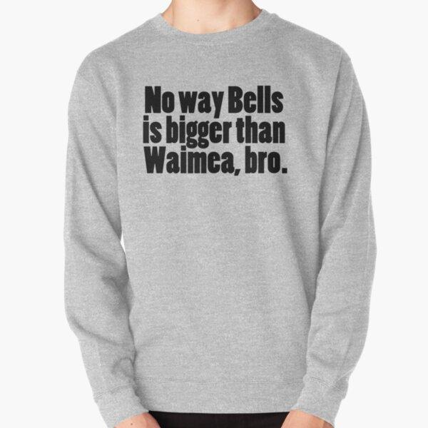 Waimea bigger than Bells? Pullover Sweatshirt