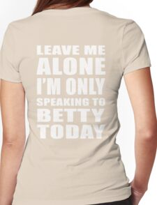 Leave Me Alone - Betty 2 Womens Fitted T-Shirt