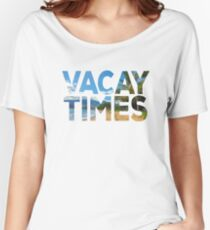 Vacay Times Women's Relaxed Fit T-Shirt
