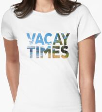 Vacay Times Womens Fitted T-Shirt