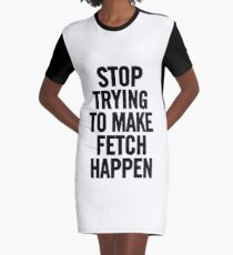 Stop Trying To Make Fetch Happen (Black) T-Shirt iPhone Case Graphic T-Shirt Dress