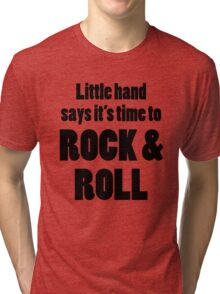 Little Hand Says Its Time to Rock and Roll Tri-blend T-Shirt