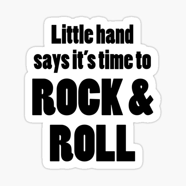 Little Hand Says Its Time to Rock and Roll Sticker