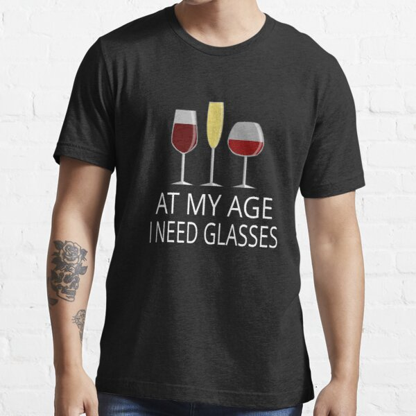 At My Age I Need Glasses Essential T-Shirt