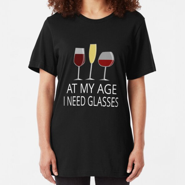 At My Age I Need Glasses Slim Fit T-Shirt