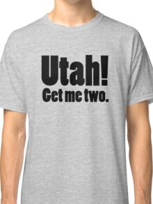 Utah! Get me two. Classic T-Shirt