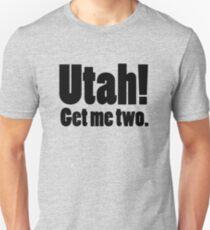 Utah! Get me two. Unisex T-Shirt