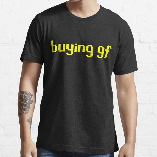 The 'buying gf' Tee Essential T-Shirt