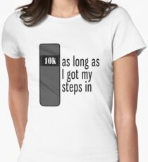 As Long As I Got My Steps In - Black Womens Fitted T-Shirt