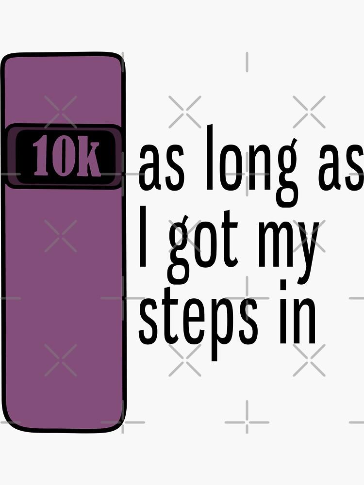 As Long As I Got My Steps In - Purple by AnnabelsBelongs