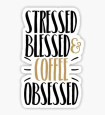 Stressed Blessed & Coffee Obsessed Sticker