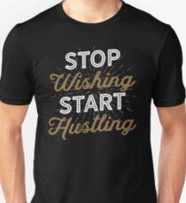 Stop Wishing, Start Hustling Unisex T-Shirt