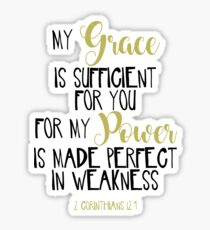 My Grace Is Sufficient For You For My Power Is Made Perfect In Weakness  Sticker
