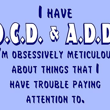OCD & ADD - Blue/White by BlueEyedDevil
