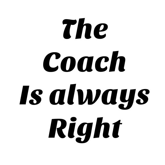 coach is right