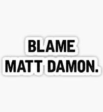 BLAME MATT DAMON Sticker