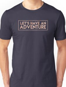 LET'S HAVE AN ADVENTURE - Rose Gold Inspirational Adventure Quote Text Unisex T-Shirt