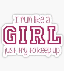 I Run Like a Girl Just Try to Keep Up Sticker