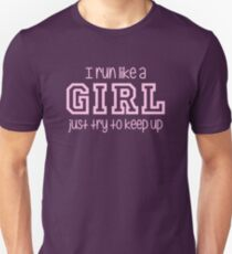 I Run Like a Girl Just Try to Keep Up Slim Fit T-Shirt