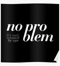 No problem – it's only created by ego. Poster