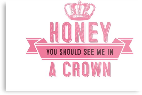 Honey you should see me in a crown by CharlyB