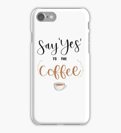 Say Yes to the Coffee iPhone Case/Skin
