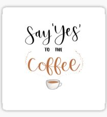 Say Yes to the Coffee Sticker