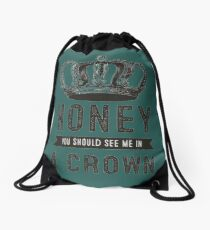 Honey you should see me in a crown Drawstring Bag
