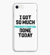 I got so much procrastinating done today iPhone Case/Skin
