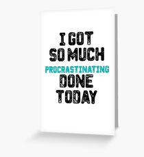 I got so much procrastinating done today Greeting Card