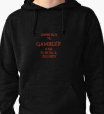 Everyone Relax The Gambler Is Here Pullover Hoodie