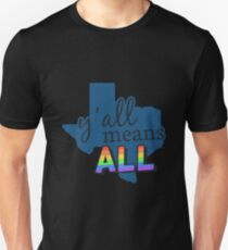 Gay Pride Texas - Y'all Means All T-Shirt