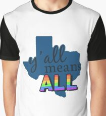 Gay Pride Texas - Y'all Means All Graphic T-Shirt