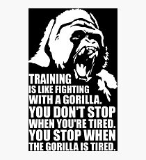 Training Is Like Fighting A Gorilla Photographic Print