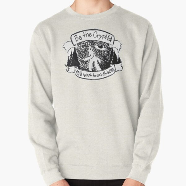 Be the Cyptid Pullover Sweatshirt