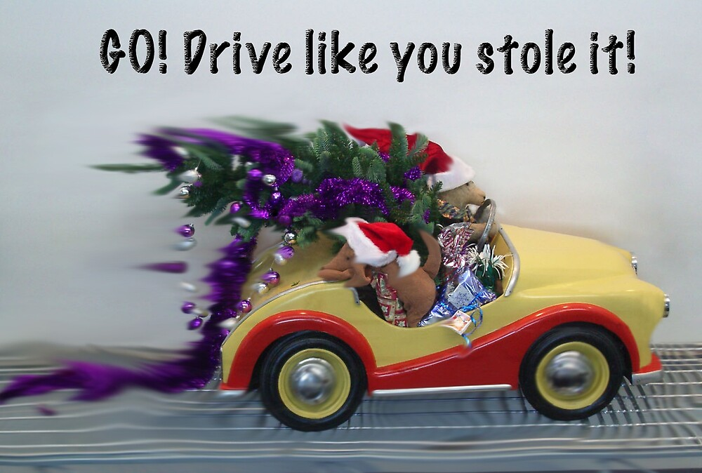 Go! Drive like you stole it! by BUWP
