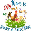 NO Such thing as JUST A CHICKEN by IconicTee