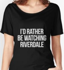 I'd rather been watching Riverdale-- White Women's Relaxed Fit T-Shirt